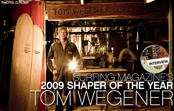 In 2009 Tom was named Shaper of the Year by Surfing Magazine.